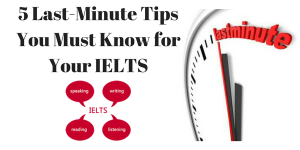 5 Last-Minute IELTS Tips